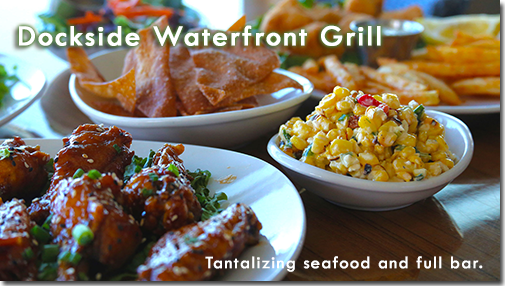 Dockside Waterfront Grill - Tantalizing Seafood and Full Bar.