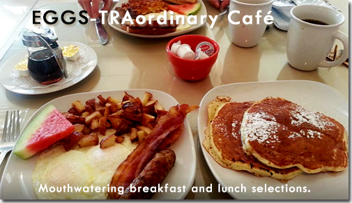 EGGS-TRAordinary Café  - Mouthwatering breakfast and lunch selections.